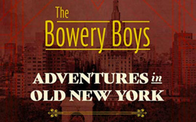 The Bowery Boys Adventures in Old New York